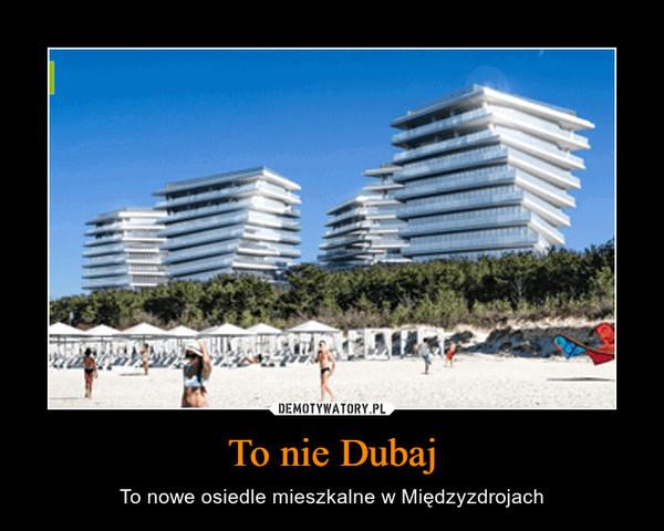To nie Dubaj – To nowe osiedle mieszkalne w Międzyzdrojach