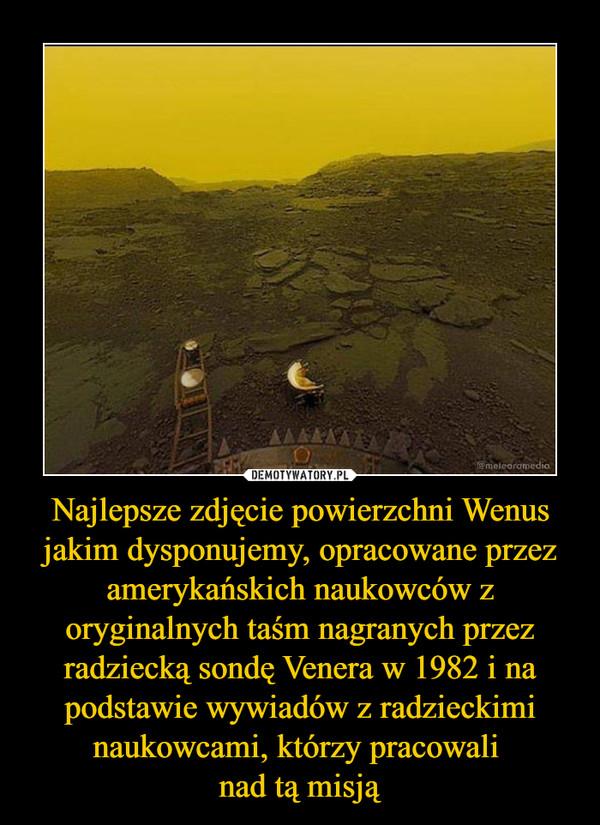 Najlepsze zdjęcie powierzchni Wenus jakim dysponujemy, opracowane przez amerykańskich naukowców z oryginalnych taśm nagranych przez radziecką sondę Venera w 1982 i na podstawie wywiadów z radzieckimi naukowcami, którzy pracowali nad tą misją –