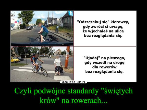 """Czyli podwójne standardy """"świętych krów"""" na rowerach..."""
