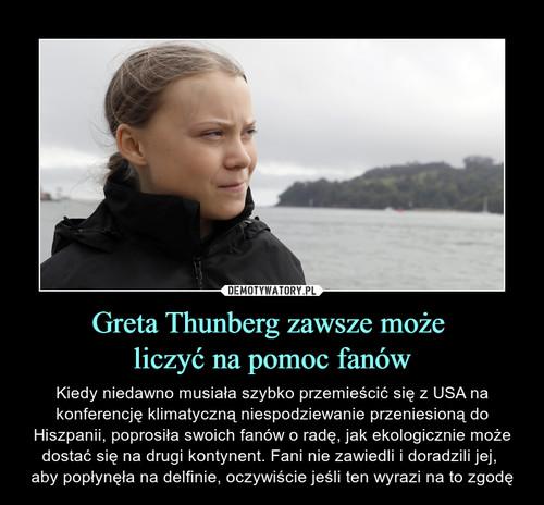 Greta Thunberg zawsze może  liczyć na pomoc fanów