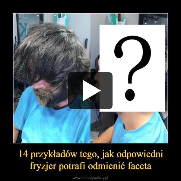 14 przykładów tego, jak odpowiedni fryzjer potrafi odmienić faceta –