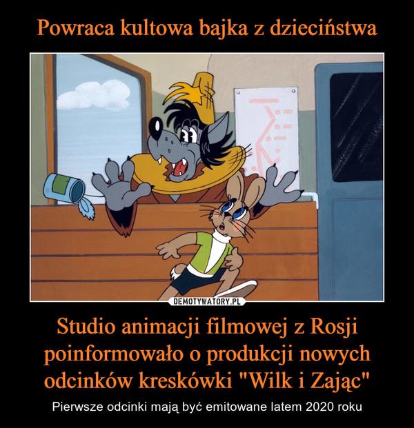 """Studio animacji filmowej z Rosji poinformowało o produkcji nowych odcinków kreskówki """"Wilk i Zając"""" – Pierwsze odcinki mają być emitowane latem 2020 roku"""