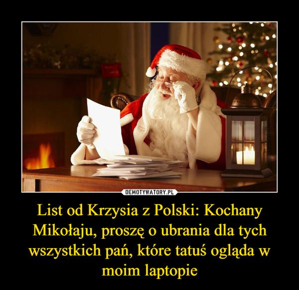 List od Krzysia z Polski: Kochany Mikołaju, proszę o ubrania dla tych wszystkich pań, które tatuś ogląda w moim laptopie –