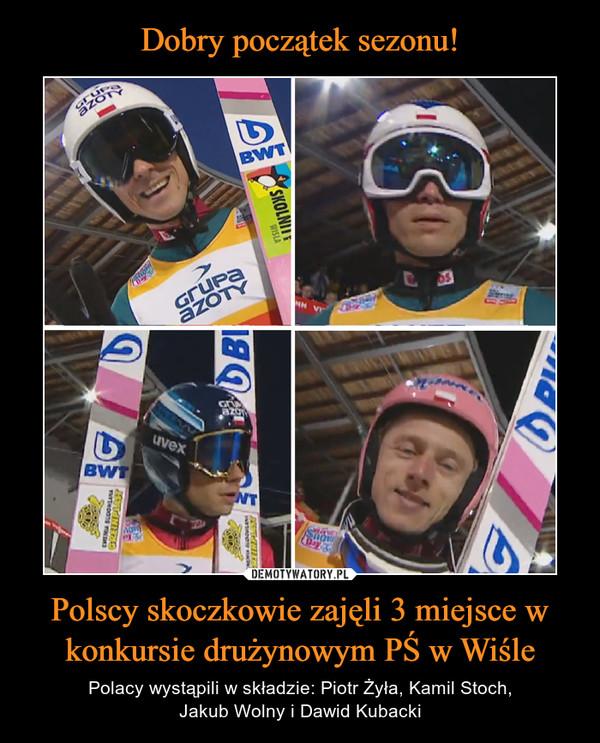 Polscy skoczkowie zajęli 3 miejsce w konkursie drużynowym PŚ w Wiśle – Polacy wystąpili w składzie: Piotr Żyła, Kamil Stoch,Jakub Wolny i Dawid Kubacki