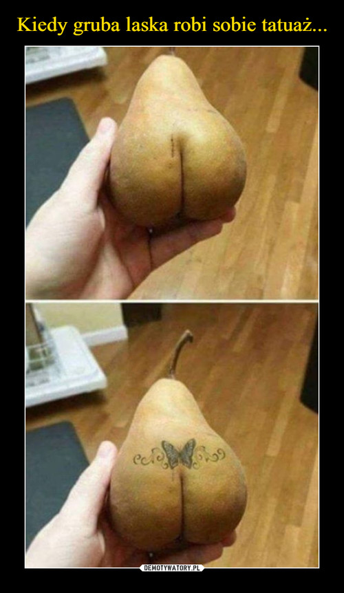 Kiedy gruba laska robi sobie tatuaż...