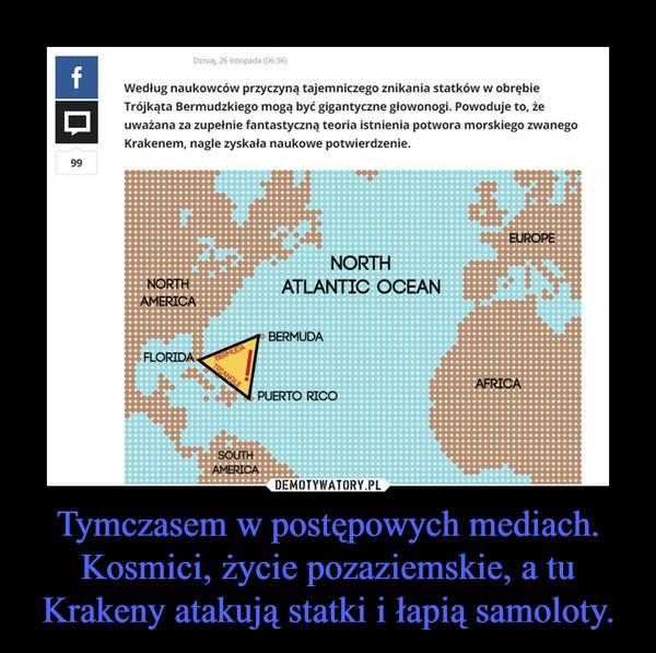Tymczasem w postępowych mediach. Kosmici, życie pozaziemskie, a tu Krakeny atakują statki i łapią samoloty. –