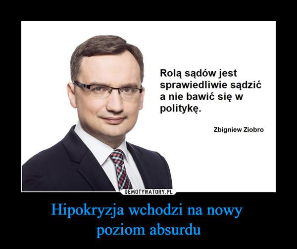 Hipokryzja wchodzi na nowy poziom absurdu –  Rolą sądów jestsprawiedliwie sądzića nie bawić się wpolitykę.Zbigniew Ziobro