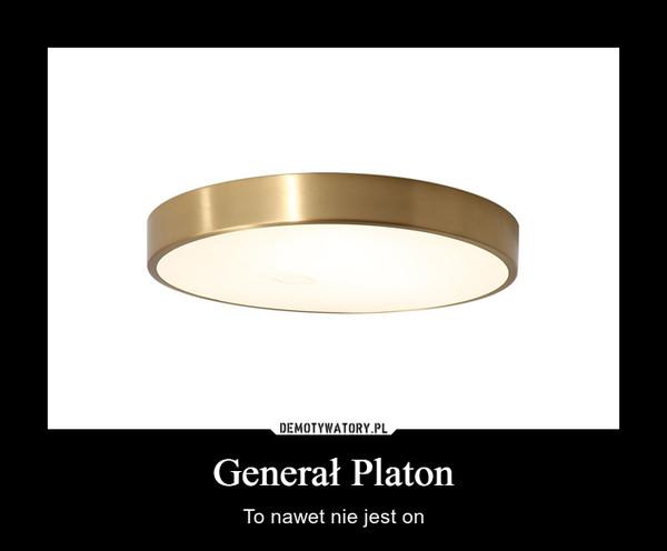 Generał Platon – To nawet nie jest on