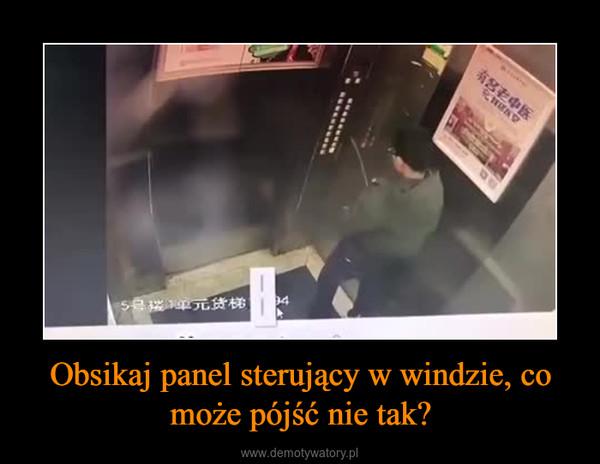 Obsikaj panel sterujący w windzie, co może pójść nie tak? –