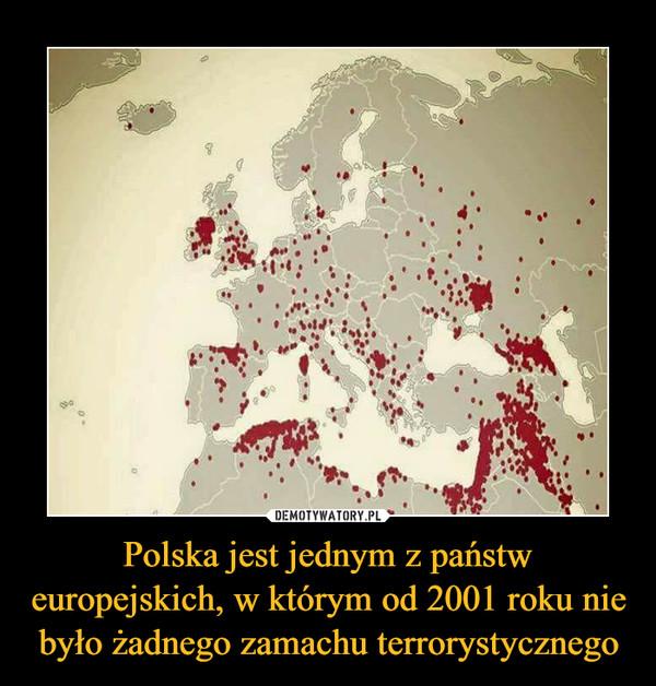 Polska jest jednym z państw europejskich, w którym od 2001 roku nie było żadnego zamachu terrorystycznego –
