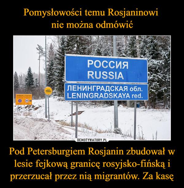 Pod Petersburgiem Rosjanin zbudował w lesie fejkową granicę rosyjsko-fińską i przerzucał przez nią migrantów. Za kasę –