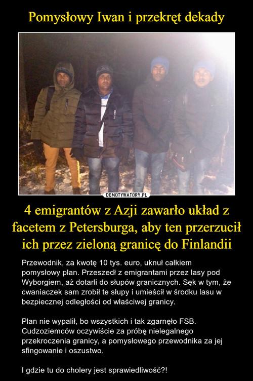 Pomysłowy Iwan i przekręt dekady 4 emigrantów z Azji zawarło układ z facetem z Petersburga, aby ten przerzucił ich przez zieloną granicę do Finlandii