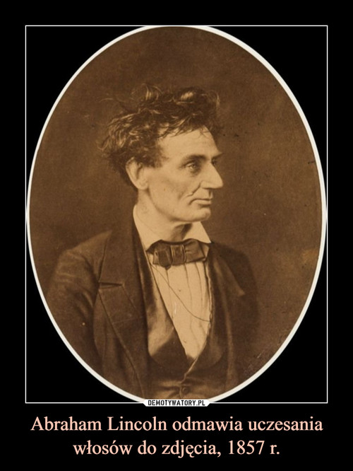 Abraham Lincoln odmawia uczesania włosów do zdjęcia, 1857 r.