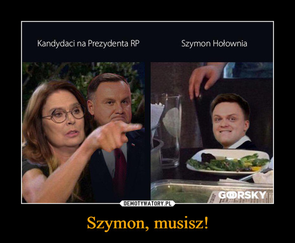 Szymon, musisz! –