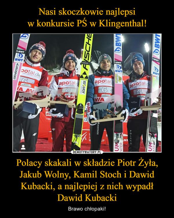 Polacy skakali w składzie Piotr Żyła, Jakub Wolny, Kamil Stoch i Dawid Kubacki, a najlepiej z nich wypadłDawid Kubacki – Brawo chłopaki!