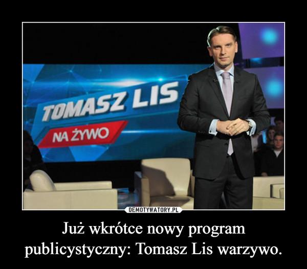 Już wkrótce nowy program publicystyczny: Tomasz Lis warzywo. –