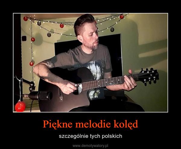 Piękne melodie kolęd – szczególnie tych polskich