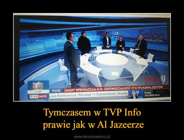 Tymczasem w TVP Info prawie jak w Al Jazeerze –