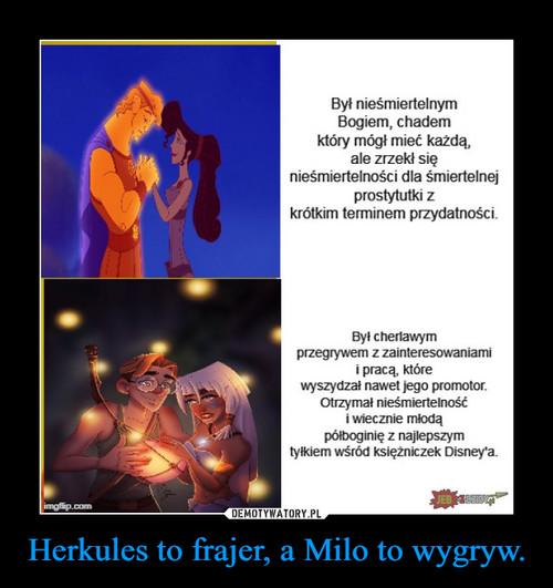 Herkules to frajer, a Milo to wygryw.