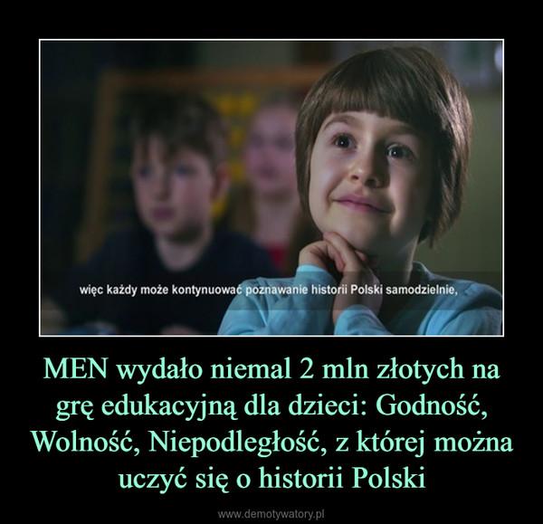 MEN wydało niemal 2 mln złotych na grę edukacyjną dla dzieci: Godność, Wolność, Niepodległość, z której można uczyć się o historii Polski –