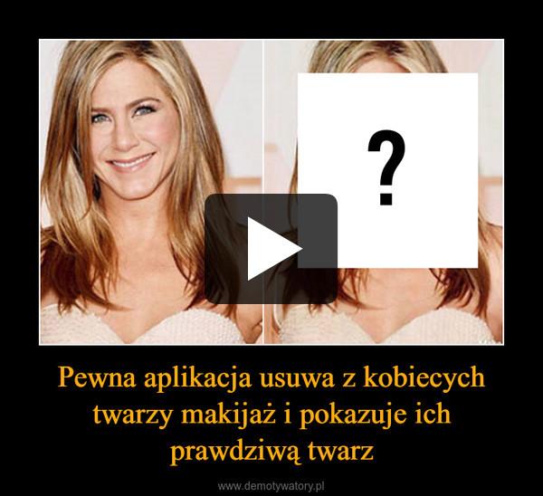 Pewna aplikacja usuwa z kobiecych twarzy makijaż i pokazuje ich prawdziwą twarz –