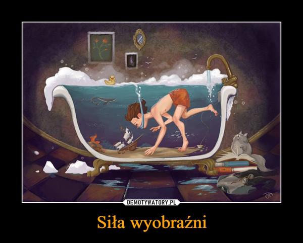 Siła wyobraźni –