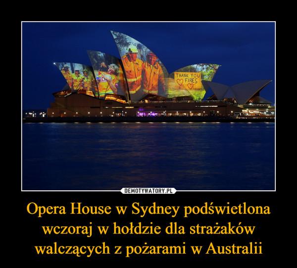 Opera House w Sydney podświetlona wczoraj w hołdzie dla strażaków walczących z pożarami w Australii –