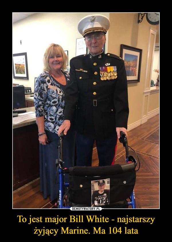 To jest major Bill White - najstarszy żyjący Marine. Ma 104 lata –