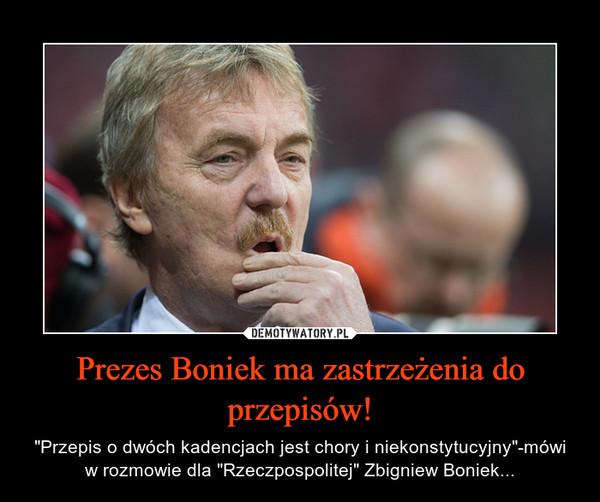 """Prezes Boniek ma zastrzeżenia do przepisów! – """"Przepis o dwóch kadencjach jest chory i niekonstytucyjny""""-mówi w rozmowie dla """"Rzeczpospolitej"""" Zbigniew Boniek..."""