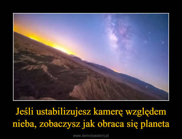 Jeśli ustabilizujesz kamerę względem nieba, zobaczysz jak obraca się planeta –