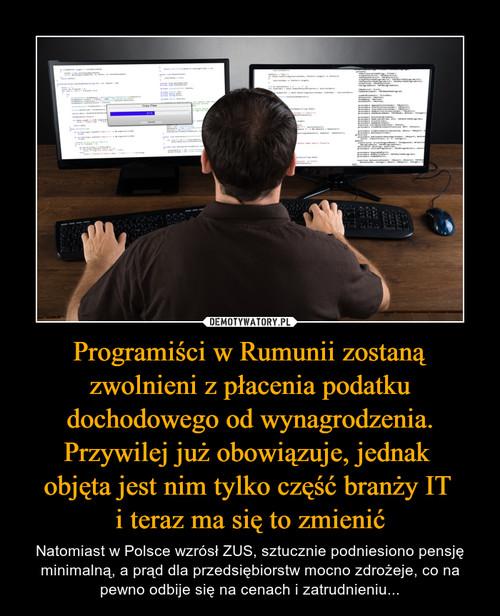 Programiści w Rumunii zostaną zwolnieni z płacenia podatku dochodowego od wynagrodzenia. Przywilej już obowiązuje, jednak  objęta jest nim tylko część branży IT  i teraz ma się to zmienić