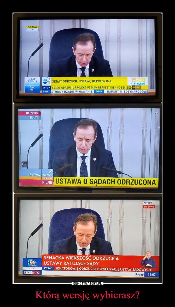 Którą wersję wybierasz? –  TVN Senat odrzucił ustawę represyjną Polsat Ustawa o sądach odrzucona tvp Senacka większość odrzuciła ustawy ratujące sądy