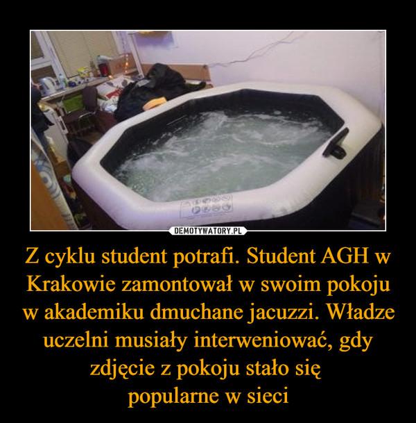 Z cyklu student potrafi. Student AGH w Krakowie zamontował w swoim pokoju w akademiku dmuchane jacuzzi. Władze uczelni musiały interweniować, gdy zdjęcie z pokoju stało się popularne w sieci –