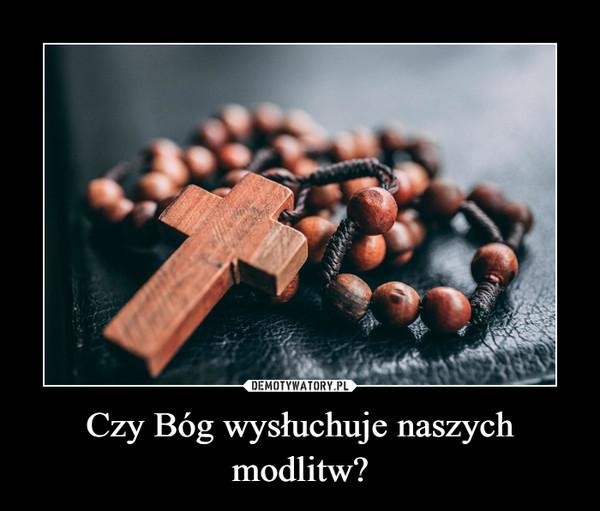 Czy Bóg wysłuchuje naszych modlitw? –