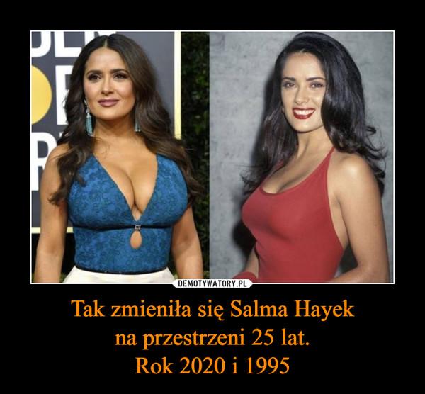 Tak zmieniła się Salma Hayekna przestrzeni 25 lat.Rok 2020 i 1995 –