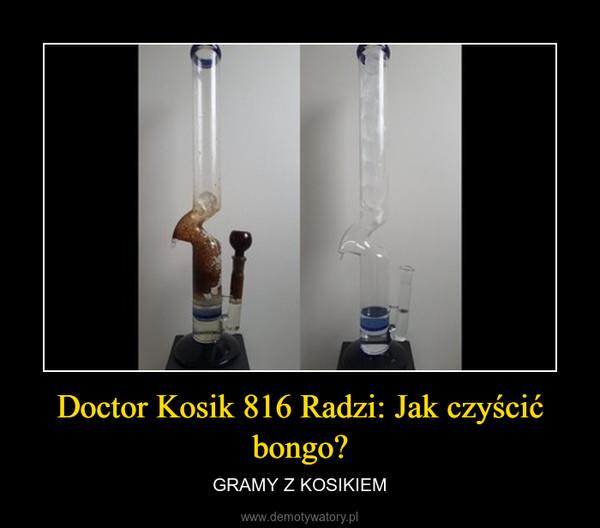 Doctor Kosik 816 Radzi: Jak czyścić bongo? – GRAMY Z KOSIKIEM