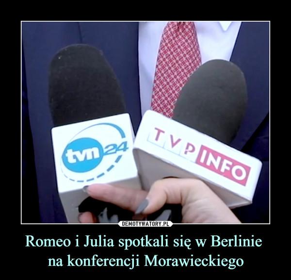 Romeo i Julia spotkali się w Berlinie na konferencji Morawieckiego –