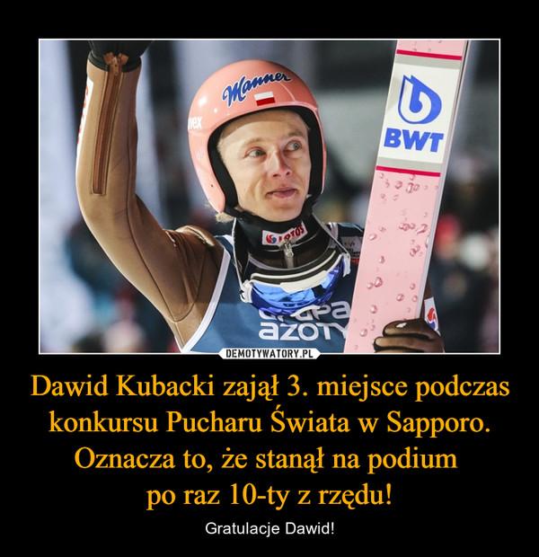 Dawid Kubacki zajął 3. miejsce podczas konkursu Pucharu Świata w Sapporo. Oznacza to, że stanął na podium po raz 10-ty z rzędu! – Gratulacje Dawid!