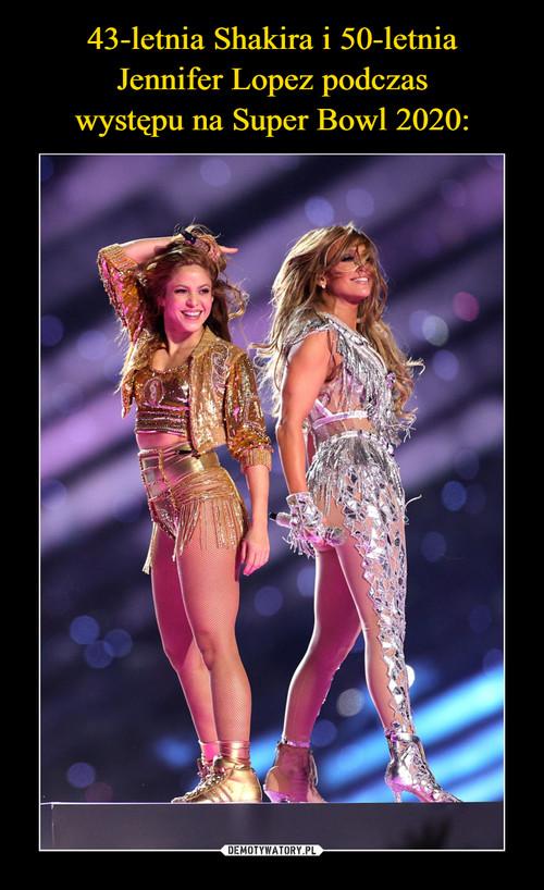 43-letnia Shakira i 50-letnia Jennifer Lopez podczas występu na Super Bowl 2020: