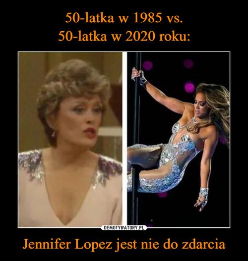 50-latka w 1985 vs. 50-latka w 2020 roku: Jennifer Lopez jest nie do zdarcia