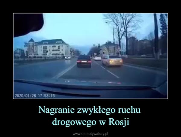 Nagranie zwykłego ruchu drogowego w Rosji –