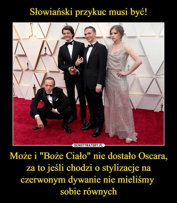 """Może i """"Boże Ciało"""" nie dostało Oscara, za to jeśli chodzi o stylizacje na czerwonym dywanie nie mieliśmy sobie równych –"""