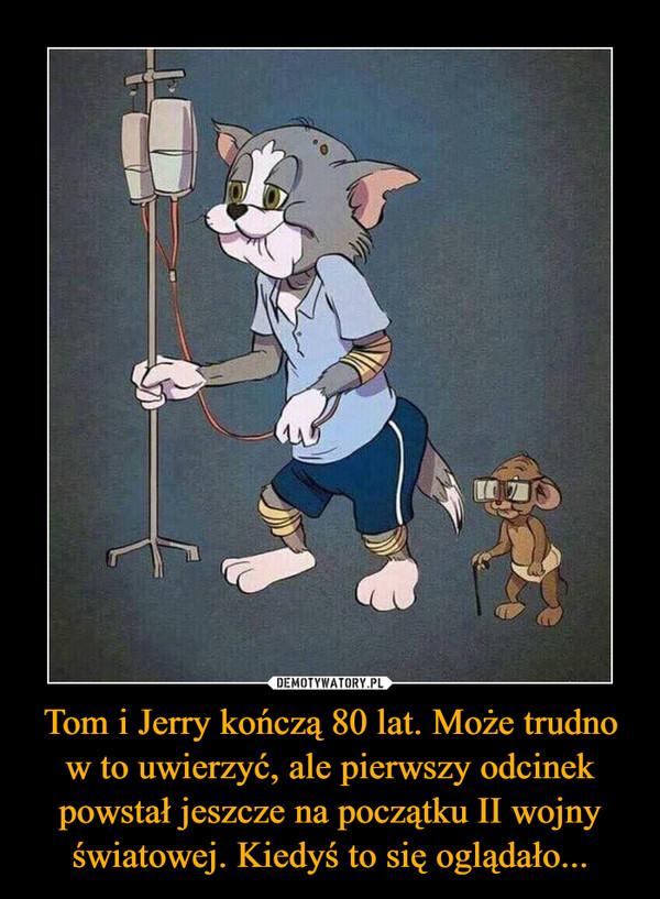 Tom i Jerry kończą 80 lat. Może trudno w to uwierzyć, ale pierwszy odcinek powstał jeszcze na początku II wojny światowej. Kiedyś to się oglądało... –