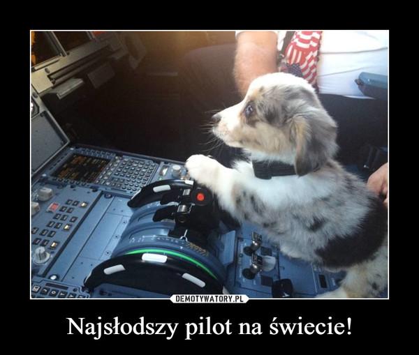 Najsłodszy pilot na świecie! –