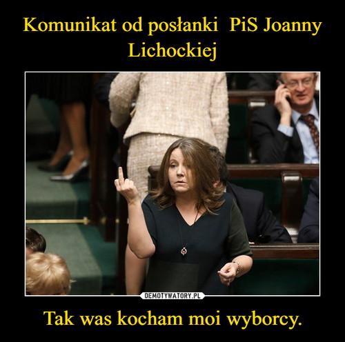 Komunikat od posłanki  PiS Joanny Lichockiej Tak was kocham moi wyborcy.