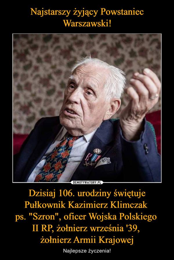 """Dzisiaj 106. urodziny świętuje Pułkownik Kazimierz Klimczak ps. """"Szron"""", oficer Wojska Polskiego II RP, żołnierz września '39, żołnierz Armii Krajowej – Najlepsze życzenia!"""