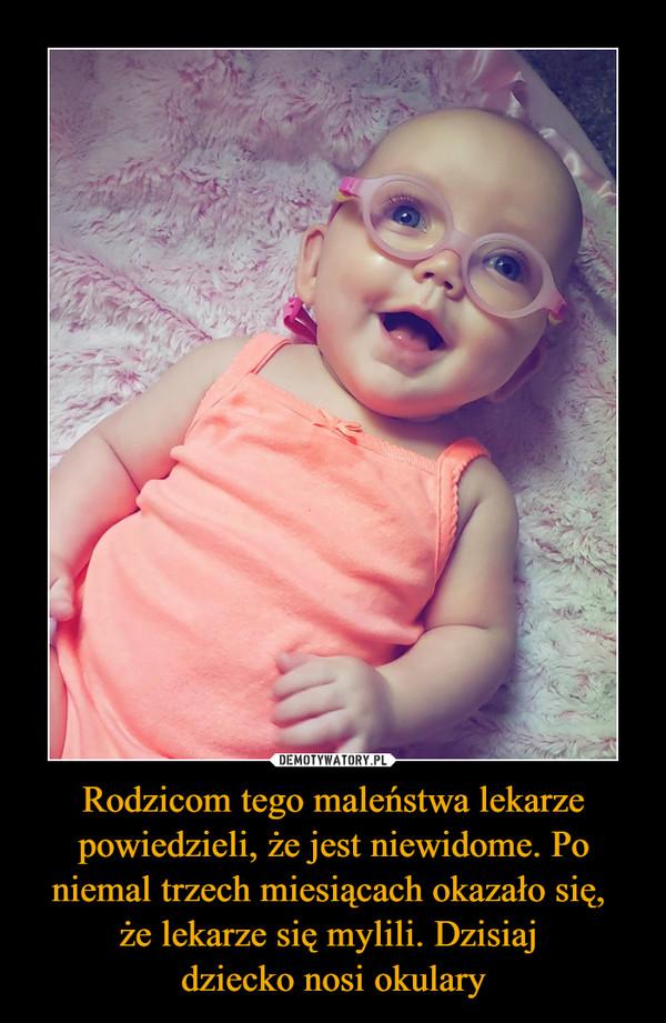 Rodzicom tego maleństwa lekarze powiedzieli, że jest niewidome. Po niemal trzech miesiącach okazało się, że lekarze się mylili. Dzisiaj dziecko nosi okulary –