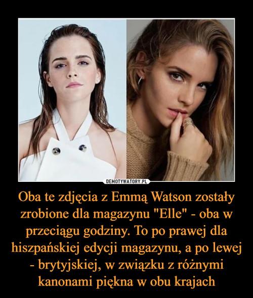 """Oba te zdjęcia z Emmą Watson zostały zrobione dla magazynu """"Elle"""" - oba w przeciągu godziny. To po prawej dla hiszpańskiej edycji magazynu, a po lewej - brytyjskiej, w związku z różnymi kanonami piękna w obu krajach"""