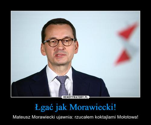Łgać jak Morawiecki!