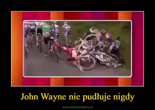 John Wayne nie pudłuje nigdy –